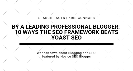 By a leading professional blogger: 10 Ways The SEO Framework Beats Yoast SEO